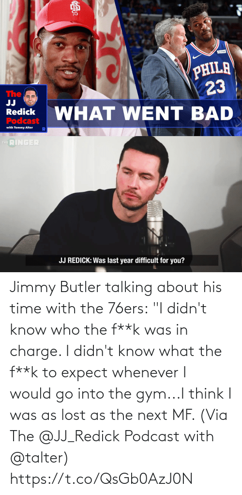 "next: Jimmy Butler talking about his time with the 76ers:  ""I didn't know who the f**k was in charge. I didn't know what the f**k to expect whenever I would go into the gym...I think I was as lost as the next MF.   (Via The @JJ_Redick Podcast with @talter) https://t.co/QsGb0AzJ0N"