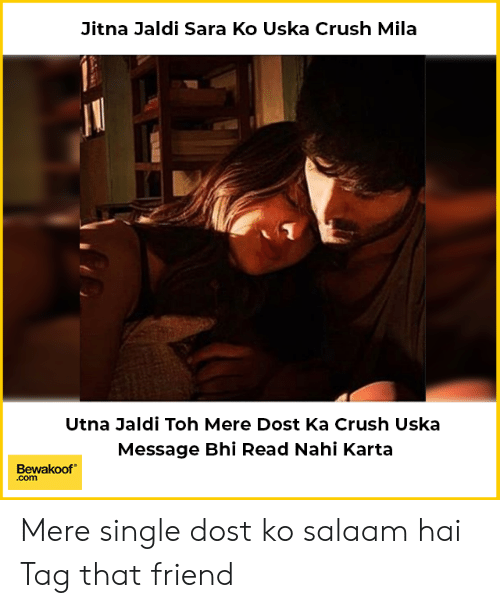 Crush, Memes, and Single: Jitna Jaldi Sara Ko Uska Crush Mila  Utna Jaldi Toh Mere Dost Ka Crush Uska  Message Bhi Read Nahi Karta  Bewakoof  com Mere single dost ko salaam hai Tag that friend
