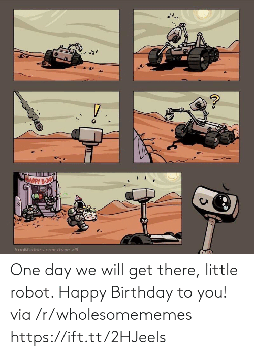 happy birthday to you: JJ..  ?  HAPPY B-DAY  IronMarines.com team One day we will get there, little robot. Happy Birthday to you! via /r/wholesomememes https://ift.tt/2HJeels