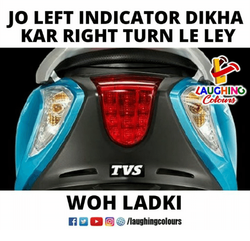 woh: JO LEFT INDICATOR DIKHA  KAR RIGHT TURN LE LEY  LAUGHING  burs  TVS  WOH LADK  R M。回參/laughingcol ours