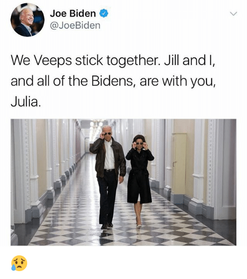 Stick Together: Joe Biden  @JoeBiden  We Veeps stick together. Jill and I,  and all of the Bidens, are with you,  Julia. 😥