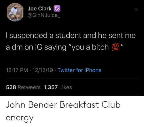"Clark: Joe Clark n  @GinNJuice_  I suspended a student and he sent me  a dm on IG saying ""you a bitch 100 ""  12:17 PM · 12/12/19 · Twitter for iPhone  528 Retweets 1,357 Likes John Bender Breakfast Club energy"
