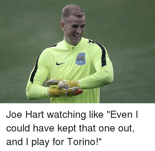 """Joe Hart: Joe Hart watching like """"Even I could have kept that one out, and I play for Torino!"""""""