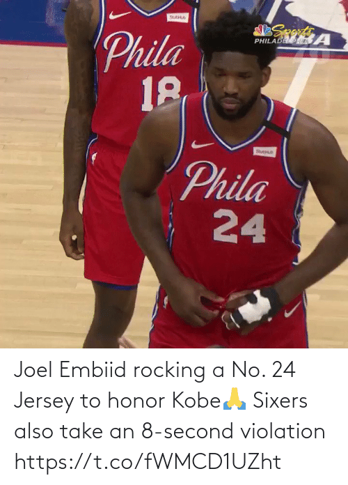 joel: Joel Embiid rocking a No. 24 Jersey to honor Kobe🙏  Sixers also take an 8-second violation https://t.co/fWMCD1UZht