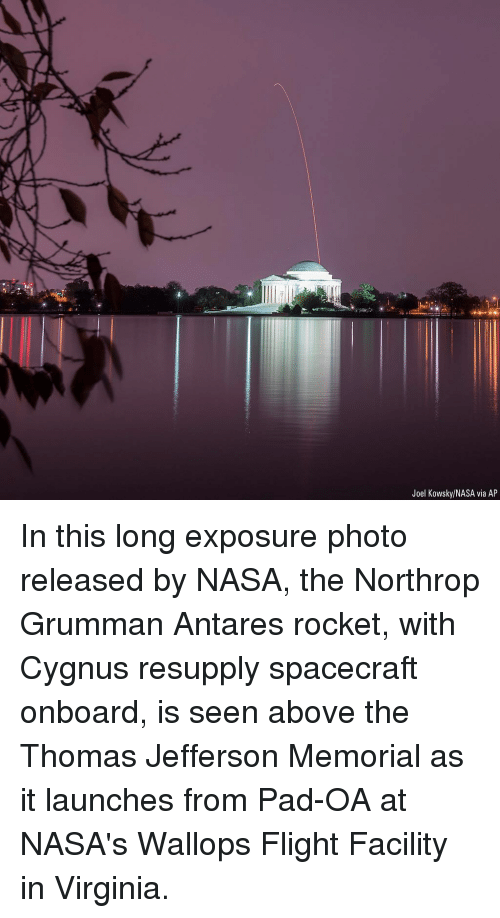 Memes, Nasa, and Thomas Jefferson: Joel Kowsky/NASA via AP In this long exposure photo released by NASA, the Northrop Grumman Antares rocket, with Cygnus resupply spacecraft onboard, is seen above the Thomas Jefferson Memorial as it launches from Pad-OA at NASA's Wallops Flight Facility in Virginia.