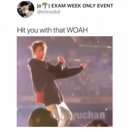 You, Event, and Hit: joEXAM WEEK ONLY EVENT  @introidol  Hit you with that WOAH  Juchan