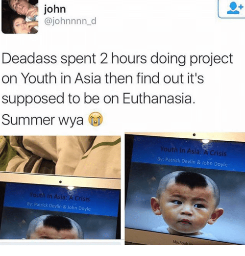 Macbook Air: john  ajohnnnn d  Deadass spent 2 hours doing project  on Youth in Asia then find out it's  supposed to be on Euthanasia  Summer Wya  Youth in Asia: A Crisis  By: Patrick Devlin & John Doyle  Youth In Asia: A Crisis  By: Patrick Devlin & John Doyle  MacBook Air
