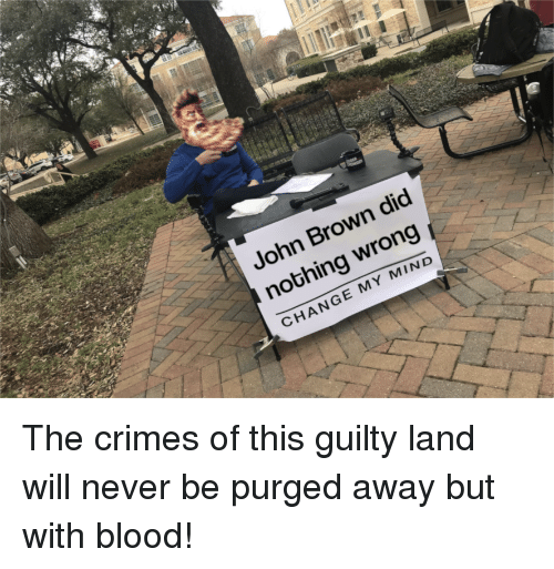 History, Change, and Mind: John Brown did  nothing wrong  CHANGE MY MIND