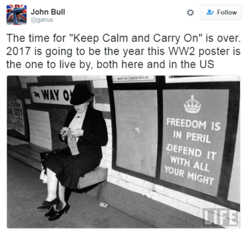 "keep calm and carry on: John Bull  Follow  @garius  The time for ""Keep Calm and Carry On"" is over.  2017 is going to be the year this WW2 poster is  the one to live by, both here and in the US  FREEDOM IS  IN PERIL  DEFEND IT  WITH ALL  YOUR"