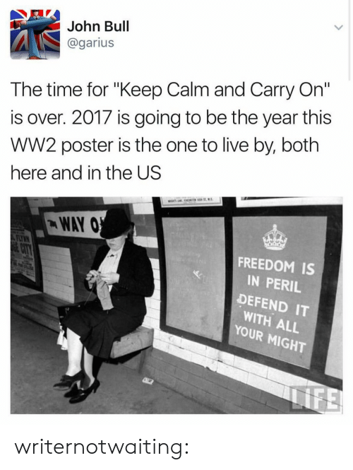"keep calm and carry on: John Bull  @garius  The time for ""Keep Calm and Carry On""  is over. 2017 is going to be the year this  wW2 poster is the one to live by, both  here and in the US  WAY O  FEAYRN  FREEDOM IS  CITY  IN PERIL  DEFEND IT  WITH ALL  YOUR MIGHT  NFE writernotwaiting:"