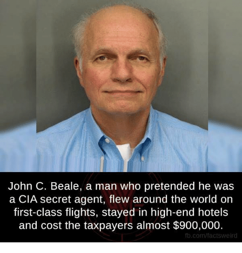 secret agent: John C. Beale, a man who pretended he was  a CIA secret agent, flew around the world on  first-class flights, stayed in high-end hotels  and cost the taxpayers almost $900,000.  fb.com/factsweird
