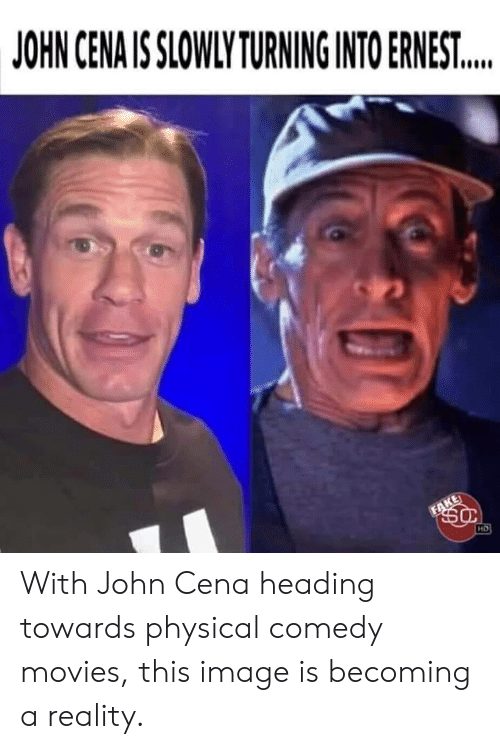 Becoming: JOHN CENA IS SLOWLY TURNING INTO ERNEST...  FAKE  HD With John Cena heading towards physical comedy movies, this image is becoming a reality.