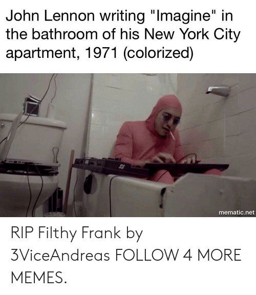 """Filthy Frank: John Lennon writing """"Imagine"""" in  the bathroom of his New York City  apartment, 1971 (colorized)  mematic.net RIP Filthy Frank by 3ViceAndreas FOLLOW 4 MORE MEMES."""