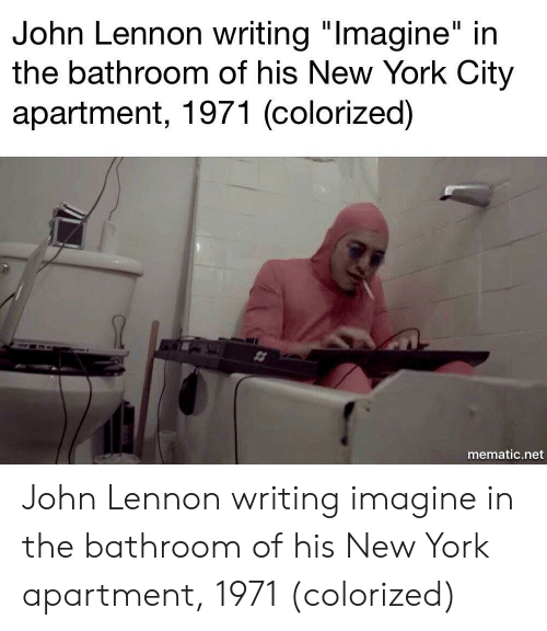 "John Lennon, New York, and New York City: John Lennon writing ""lmagine"" in  the bathroom of his New York City  apartment, 1971 (colorized)  mematic.net John Lennon writing imagine in the bathroom of his New York apartment, 1971 (colorized)"