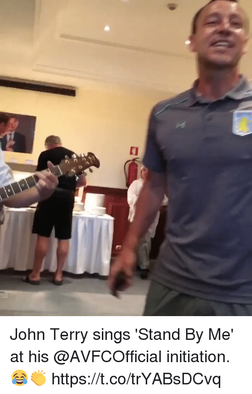 John Terry: John Terry sings 'Stand By Me' at his @AVFCOfficial initiation. 😂👏    https://t.co/trYABsDCvq