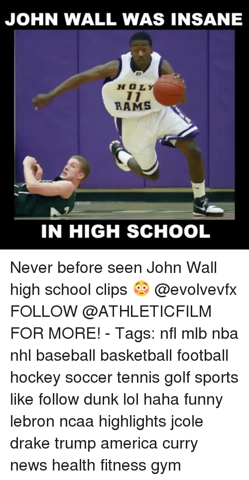 baseballs: JOHN WALL WAS INSANE  HOL  RAMS  IN HIGH SCHOOL Never before seen John Wall high school clips 😳 @evolvevfx FOLLOW @ATHLETICFILM FOR MORE! - Tags: nfl mlb nba nhl baseball basketball football hockey soccer tennis golf sports like follow dunk lol haha funny lebron ncaa highlights jcole drake trump america curry news health fitness gym
