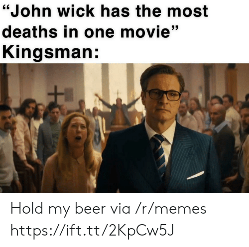"Hold My: ""John wick has the most  deaths in one movie""  Kingsman: Hold my beer via /r/memes https://ift.tt/2KpCw5J"