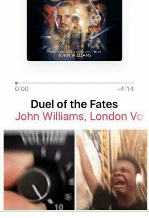 John Williams: JOHN WILLIAMS  0:00  4:14  Duel of the Fates  John Williams, London Vo