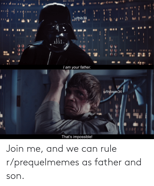 join.me: Join me, and we can rule r/prequelmemes as father and son.