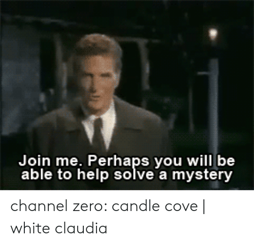 Channel Zero: Join me. Perhaps you will be  able to help solve a mystery channel zero: candle cove   white claudia