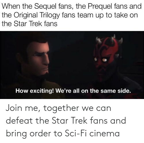 join.me: Join me, together we can defeat the Star Trek fans and bring order to Sci-Fi cinema