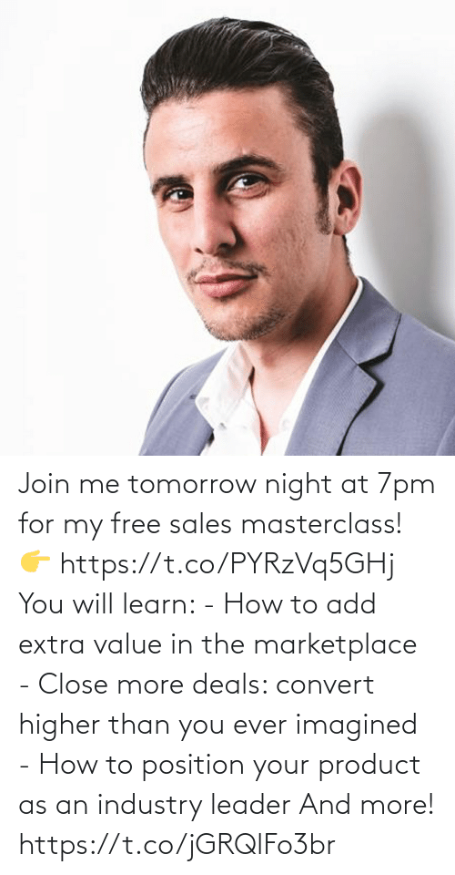 join.me: Join me tomorrow night at 7pm for my free sales masterclass!  👉 https://t.co/PYRzVq5GHj  You will learn:   - How to add extra value in the marketplace - Close more deals: convert higher than you ever imagined - How to position your product as an industry leader  And more! https://t.co/jGRQlFo3br