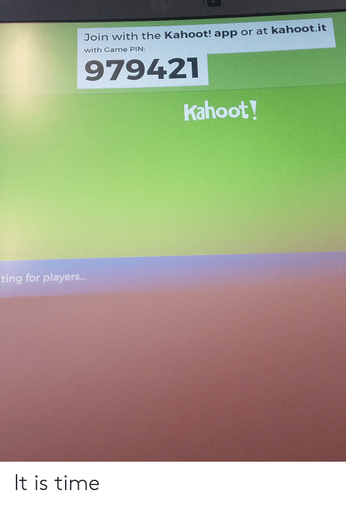 Join With the Kahoot! App or at Kahootit With Game PIN 979421 Kahoot