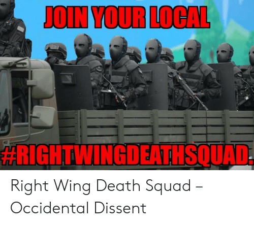 Occidental Dissent: JOIN YOUR LOCAL  Right Wing Death Squad – Occidental Dissent