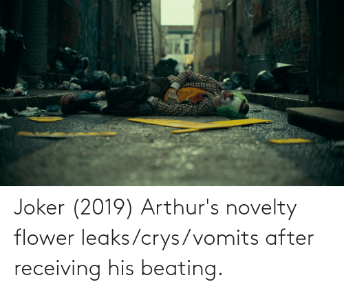 Arthurs: Joker (2019) Arthur's novelty flower leaks/crys/vomits after receiving his beating.