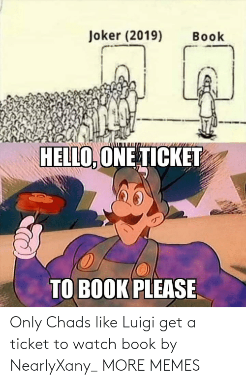 Joker: Joker (2019)  Book  HELLO, ONE TICKET  TO BOOK PLEASE Only Chads like Luigi get a ticket to watch book by NearlyXany_ MORE MEMES