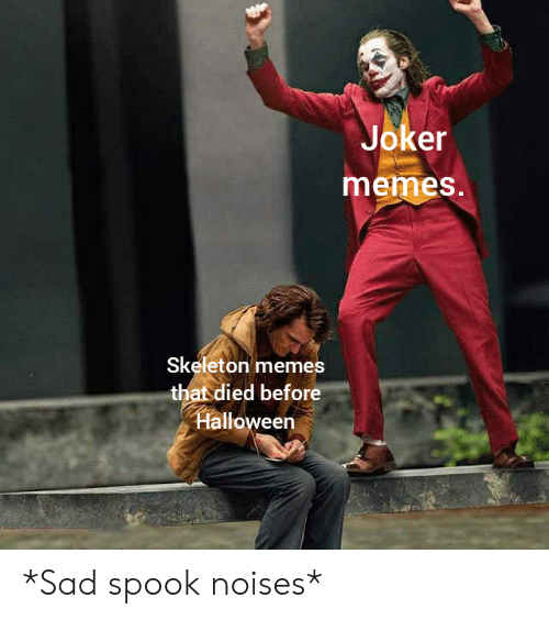 Skeleton Memes: Joker  memes.  Skeleton memes  that died before  Halloween *Sad spook noises*