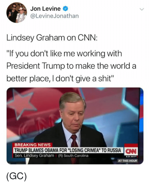 "cnn.com, Memes, and News: Jon Levine  @LevineJonathan  Lindsey Graham on CNN:  ""If you don't like me working with  President Trump to make the world a  better place, I don't give a shit""  BREAKING NEWS  TRUMP BLAMES OBAMA FOR ""LOSING CRIMEA"" TO RUSSIA 