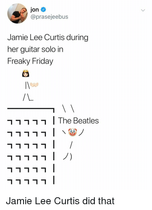 freaky friday: jon  @prasejeebus  Jamie Lee Curtis during  her guitar solo in  Freaky Friday  ר ר ר ר ר ו The Beatles Jamie Lee Curtis did that