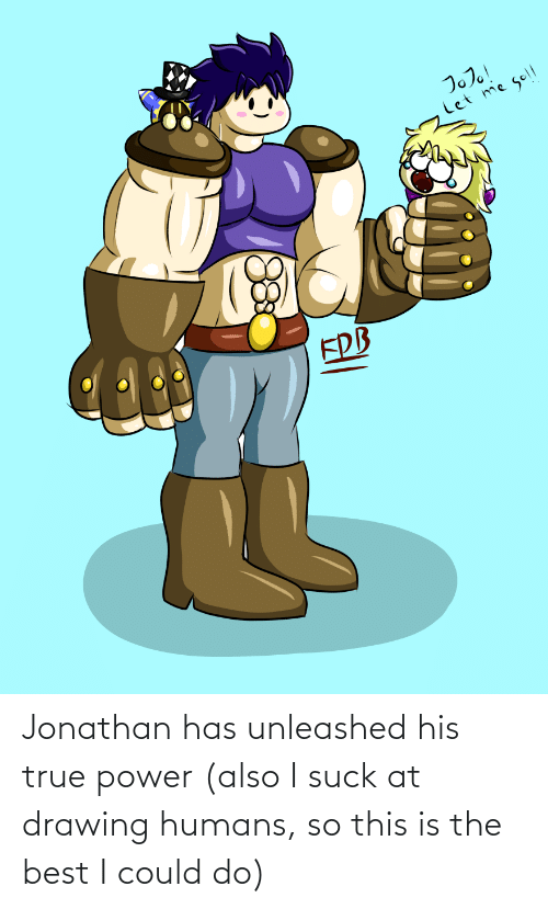 I Suck: Jonathan has unleashed his true power (also I suck at drawing humans, so this is the best I could do)