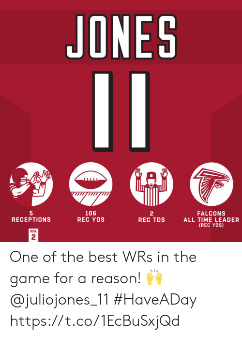 Memes, The Game, and Best: JONES  11  GAD  5  RECEPTIONS  106  REC YDS  2  REC TDS  FALCONS  ALL TIME LEADER  (REC YDS)  WK  2 One of the best WRs in the game for a reason! 🙌  @juliojones_11   #HaveADay https://t.co/1EcBuSxjQd