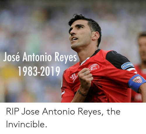 Dank, 🤖, and Invincible: José Antonio Reyes  1983-2019  CORD RIP Jose Antonio Reyes, the Invincible.