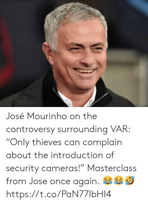 "Jose: José Mourinho on the controversy surrounding VAR: ""Only thieves can complain about the introduction of security cameras!""   Masterclass from Jose once again. 😂😂🤣 https://t.co/PaN77IbHI4"