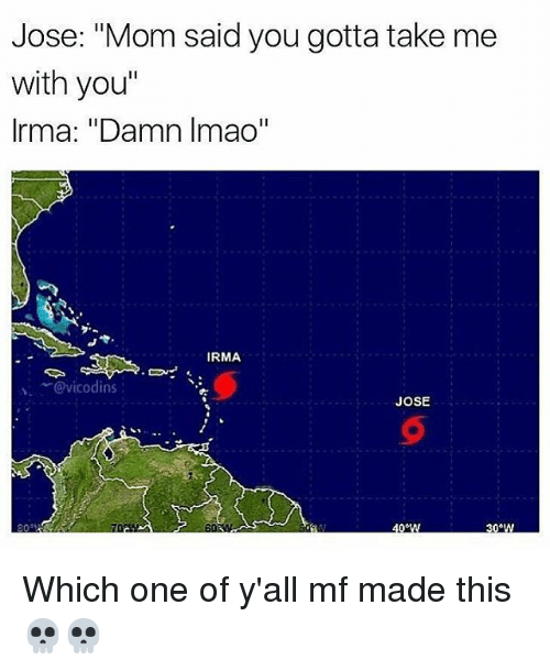 "Onee: Jose: ""Mom said you gotta take me  with you""  Irma: ""Damn Imao""  IRMA  ﹀@vicodins  、  JOSE Which one of y'all mf made this 💀💀"