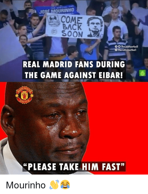 "José Mourinho: JOSE MOURINHO  COME  BACK  REAL MADRID FANS DURING  THE GAME AGAINST EIBAR!6  HES  ""PLEASE TAKE HIM FAST"" Mourinho 👋😂"