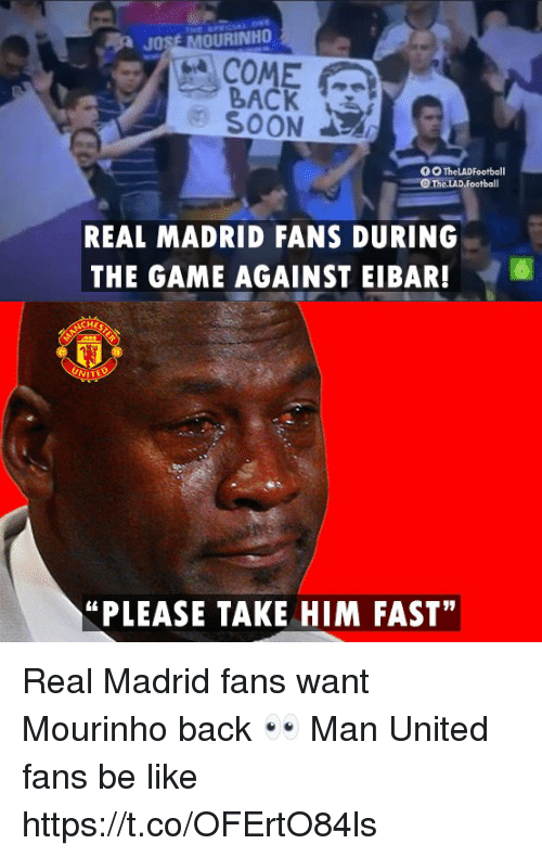 "José Mourinho: JOSE MOURINHO  COME  BACK  SOON  REAL MADRID FANS DURING  THE GAME AGAINST EIBAR!6  ""PLEASE TAKE HIM FAST"" Real Madrid fans want Mourinho back 👀  Man United fans be like https://t.co/OFErtO84ls"