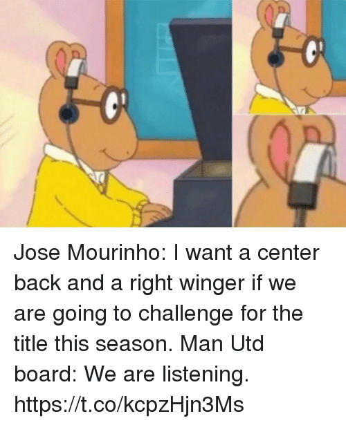 Memes, José Mourinho, and Back: Jose Mourinho: I want a center back and a right winger if we are going to challenge for the title this season.  Man Utd board: We are listening. https://t.co/kcpzHjn3Ms
