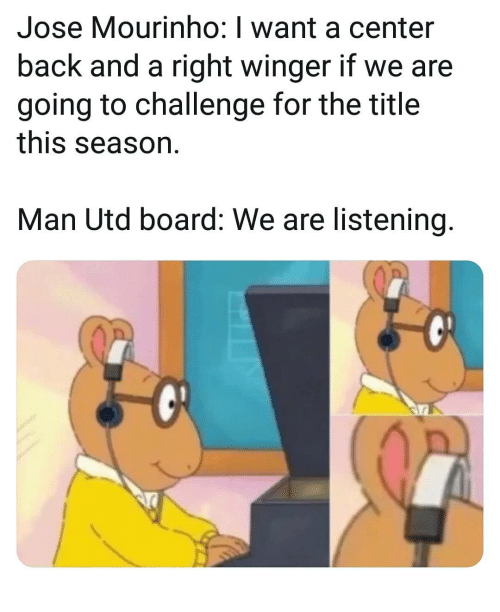 Memes, José Mourinho, and Back: Jose Mourinho: I want a center  back and a right winger if we are  going to challenge for the title  this season  Man Utd board: We are listening.