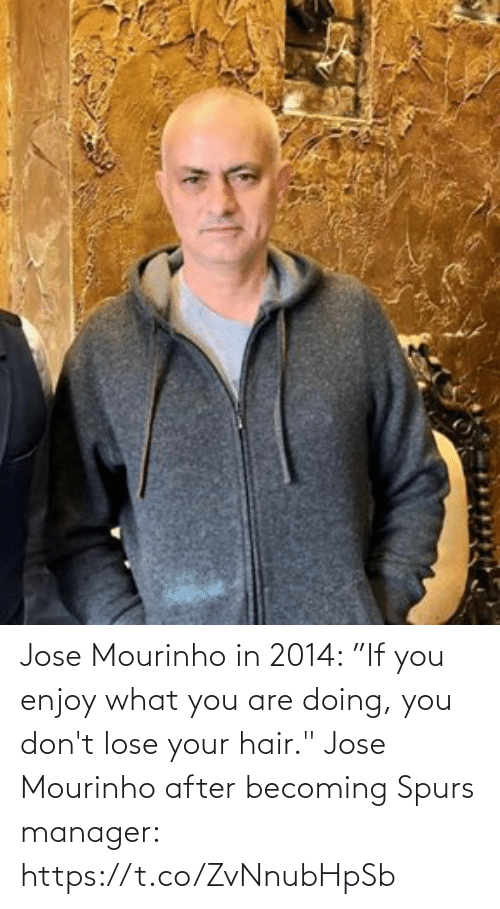 "Becoming: Jose Mourinho in 2014: ""If you enjoy what you are doing, you don't lose your hair.""  Jose Mourinho after becoming Spurs manager: https://t.co/ZvNnubHpSb"