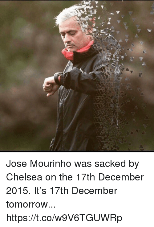 José Mourinho: Jose Mourinho was sacked by Chelsea on the 17th December 2015.   It's 17th December tomorrow... https://t.co/w9V6TGUWRp