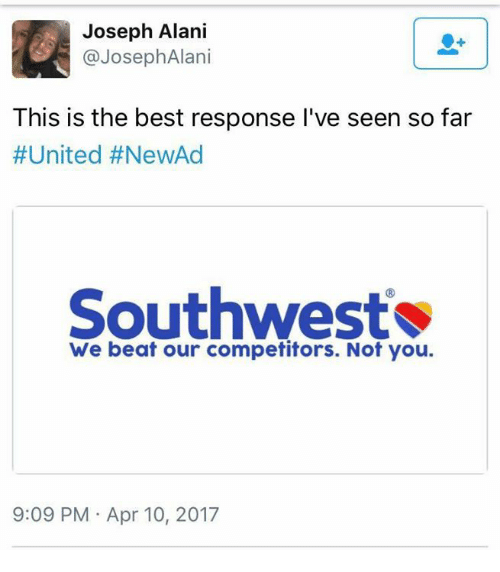 Best, Southwest, and United: Joseph Alani  @Joseph Alan  This is the best response l've seen so far  #United #NewAd  Southwest  We beat our competitors. Not you.  9:09 PM Apr 10, 2017