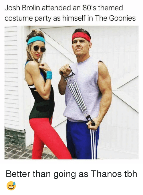80s, Funny, and Party: Josh Brolin attended an 80's themed  costume party as himself in The Goonies Better than going as Thanos tbh😅