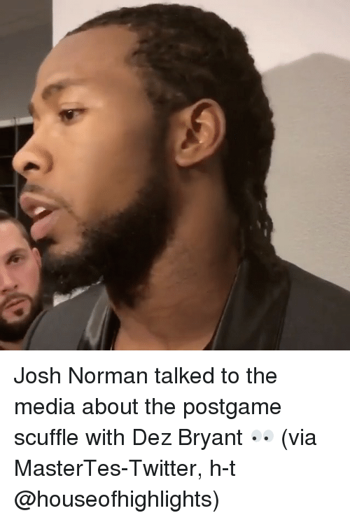 Josh Norman: Josh Norman talked to the media about the postgame scuffle with Dez Bryant 👀 (via MasterTes-Twitter, h-t @houseofhighlights)