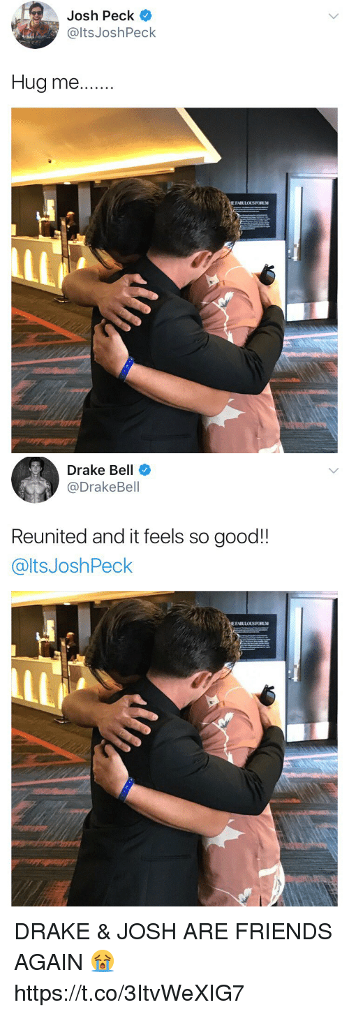 Joshing: Josh Peck  @ltsJoshPeck  Hug me..  E FABLLOUS FORUM   Drake Bell  @DrakeBell  Reunited and it feels so good!!  @ltsJoshPeck DRAKE & JOSH ARE FRIENDS AGAIN 😭 https://t.co/3ItvWeXIG7