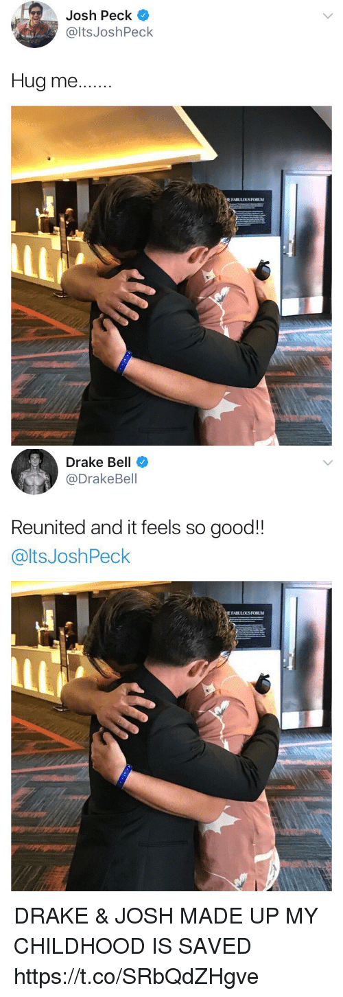Joshing: Josh Peck  @ltsJoshPeck  Hug me..  E FABLLOUS FORUM   Drake Bell  @DrakeBell  Reunited and it feels so good!!  @ltsJoshPeck DRAKE & JOSH MADE UP MY CHILDHOOD IS SAVED https://t.co/SRbQdZHgve