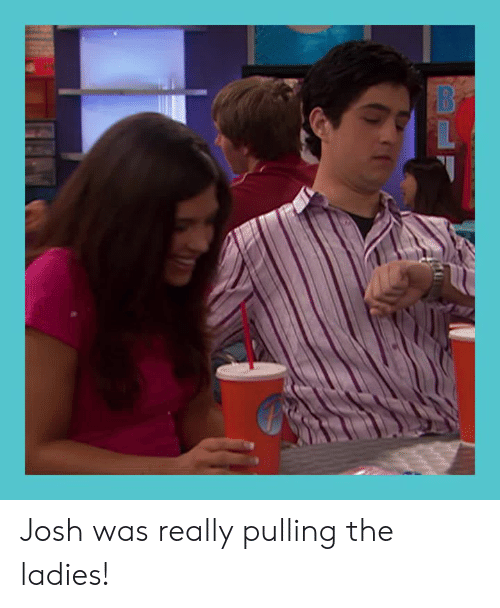 Memes, 🤖, and Really: Josh was really pulling the ladies!